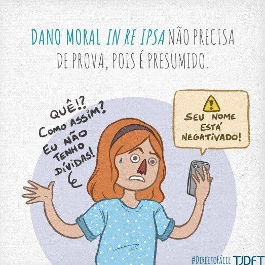 dano moral - Desenho de uma moça segurando um celular com a expressão de espanto. Está escrito dano moral in re ipsa. Não precisa de prova pois é presumido.